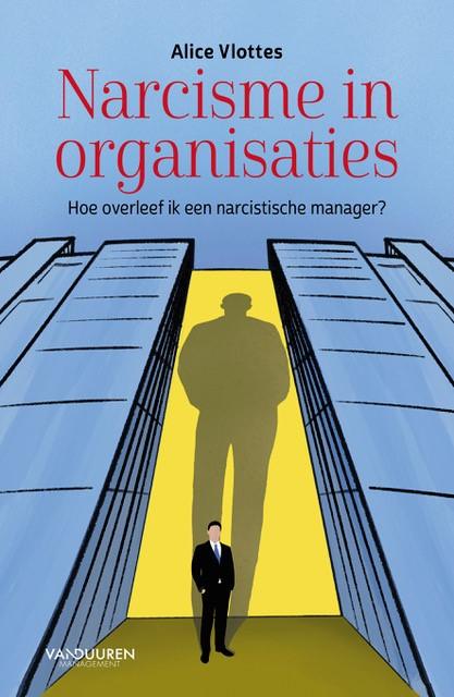 Psycholoog Alice Vlottes schreef het boek 'Narcisme in organisaties': 'Narcisme is heel schadelijk'